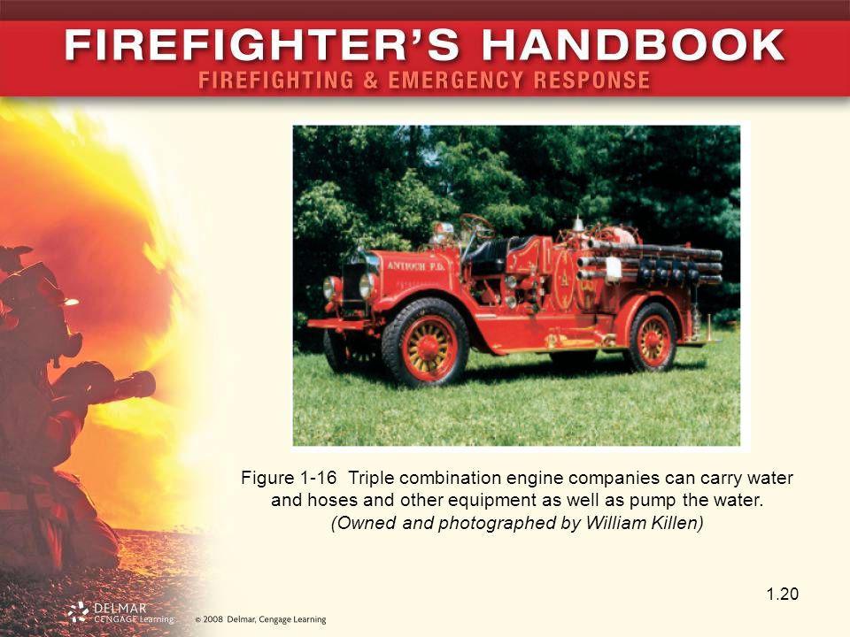 Figure 1-16 Triple combination engine companies can carry water and hoses and other equipment as well as pump the water.