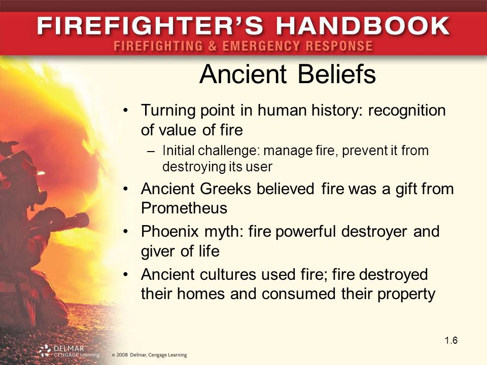 Ancient Beliefs Turning point in human history: recognition of value of fire. Initial challenge: manage fire, prevent it from destroying its user.