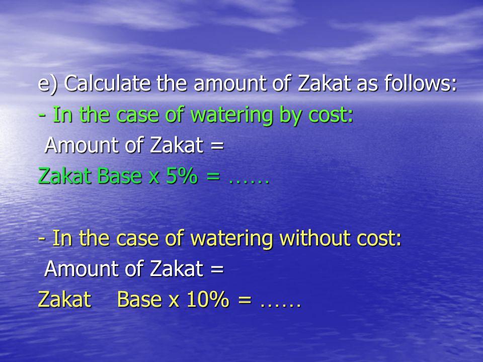 e) Calculate the amount of Zakat as follows: