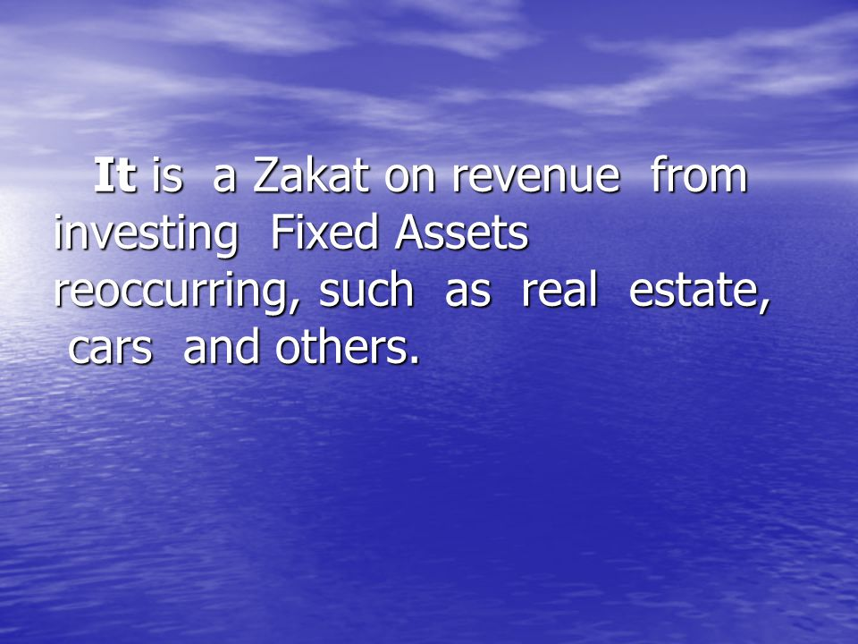 It is a Zakat on revenue from investing Fixed Assets reoccurring, such as real estate, cars and others.