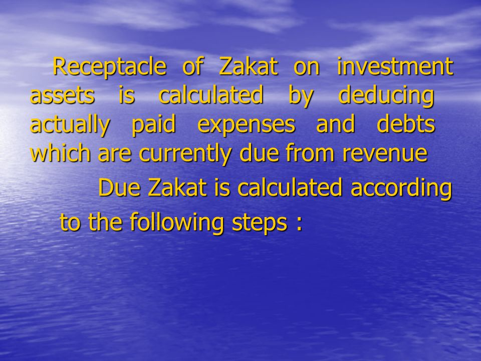 Receptacle of Zakat on investment assets is calculated by deducing actually paid expenses and debts which are currently due from revenue