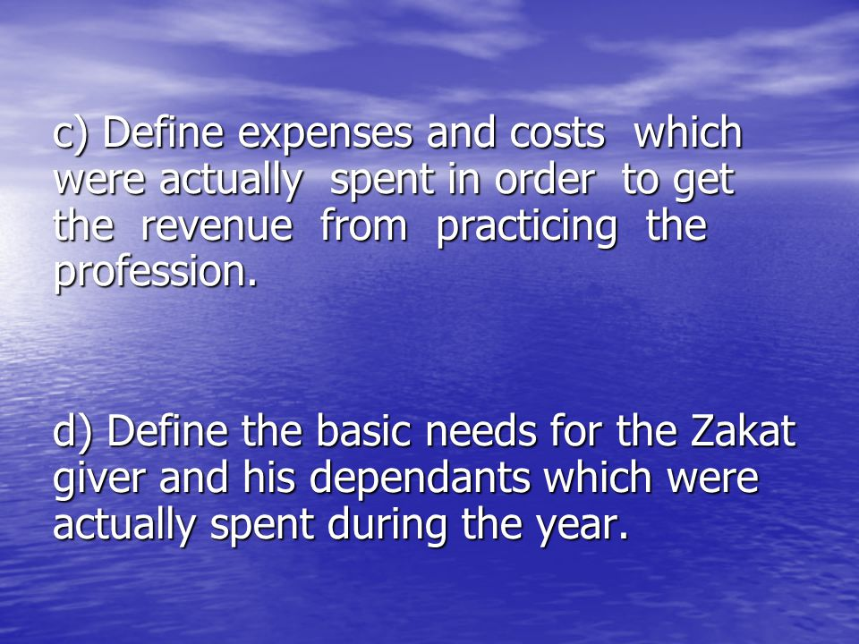 c) Define expenses and costs which were actually spent in order to get the revenue from practicing the profession.