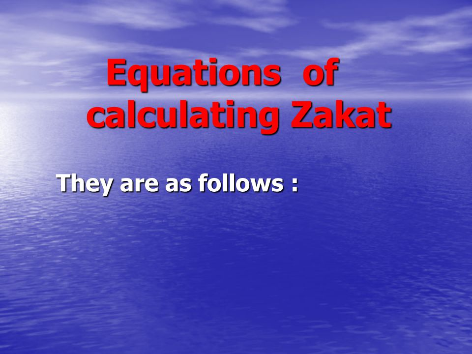 Equations of calculating Zakat They are as follows :
