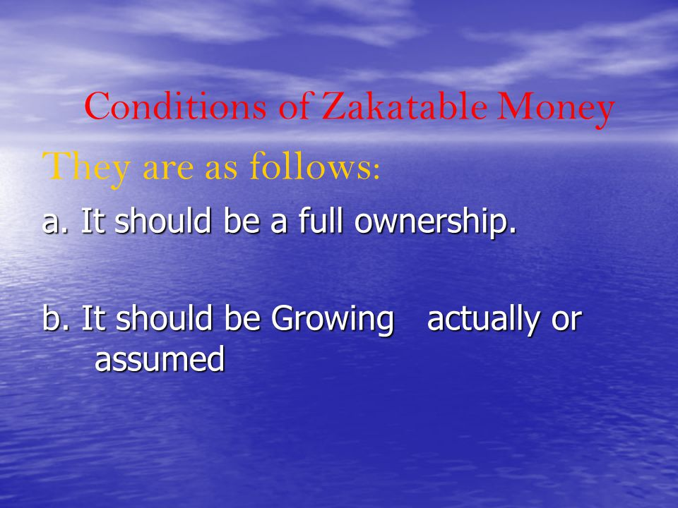 Conditions of Zakatable Money They are as follows: