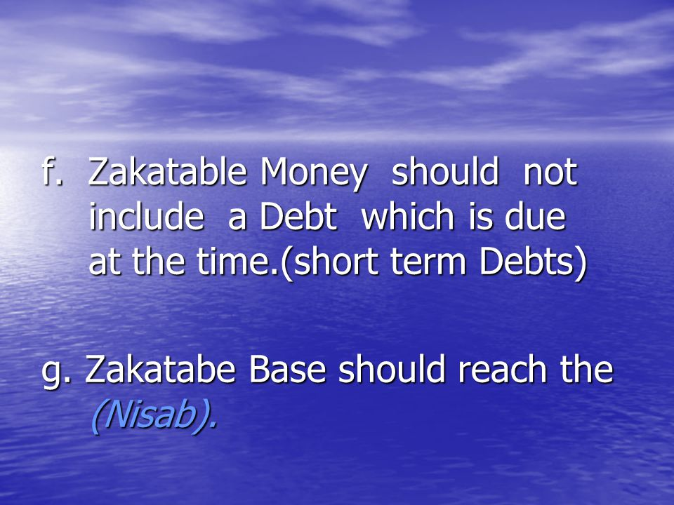 f. Zakatable Money should not include a Debt which is due at the time