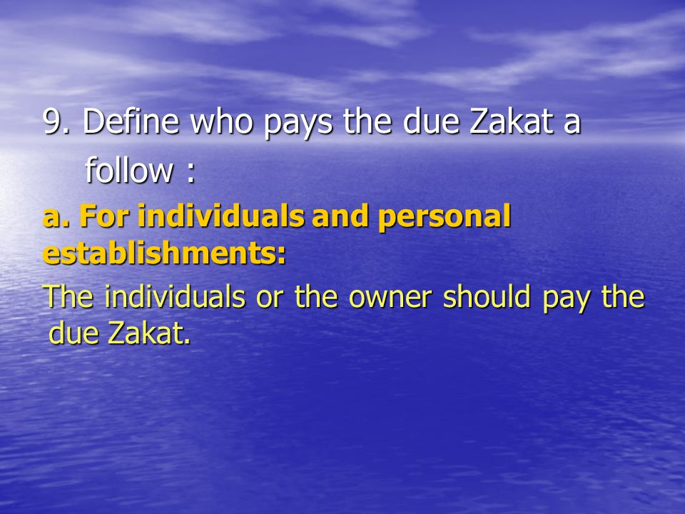 9. Define who pays the due Zakat a follow :