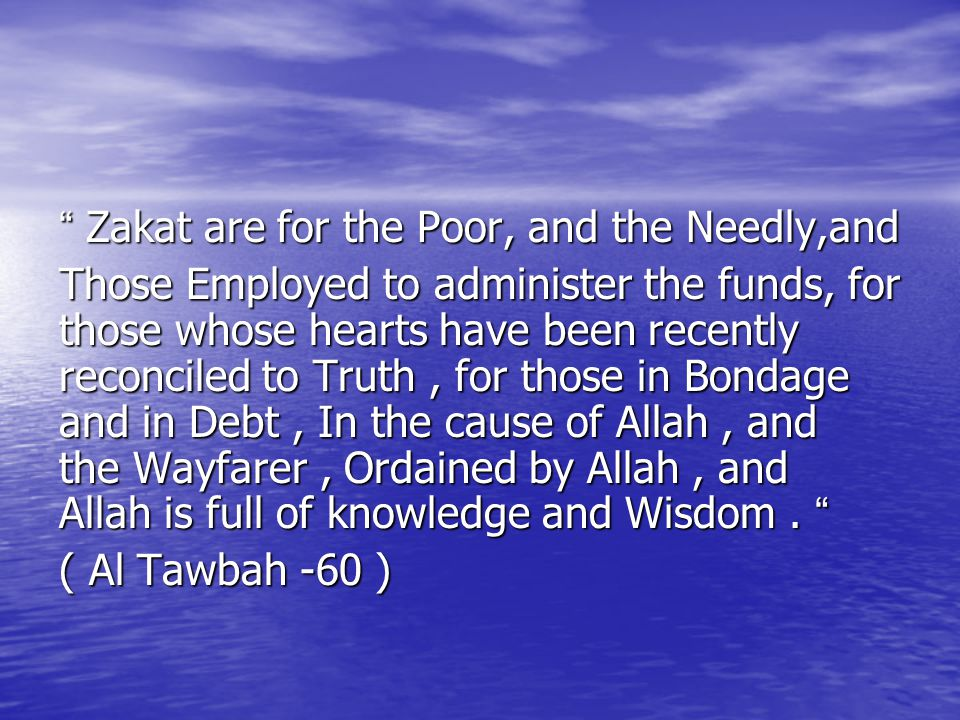 Zakat are for the Poor, and the Needly,and