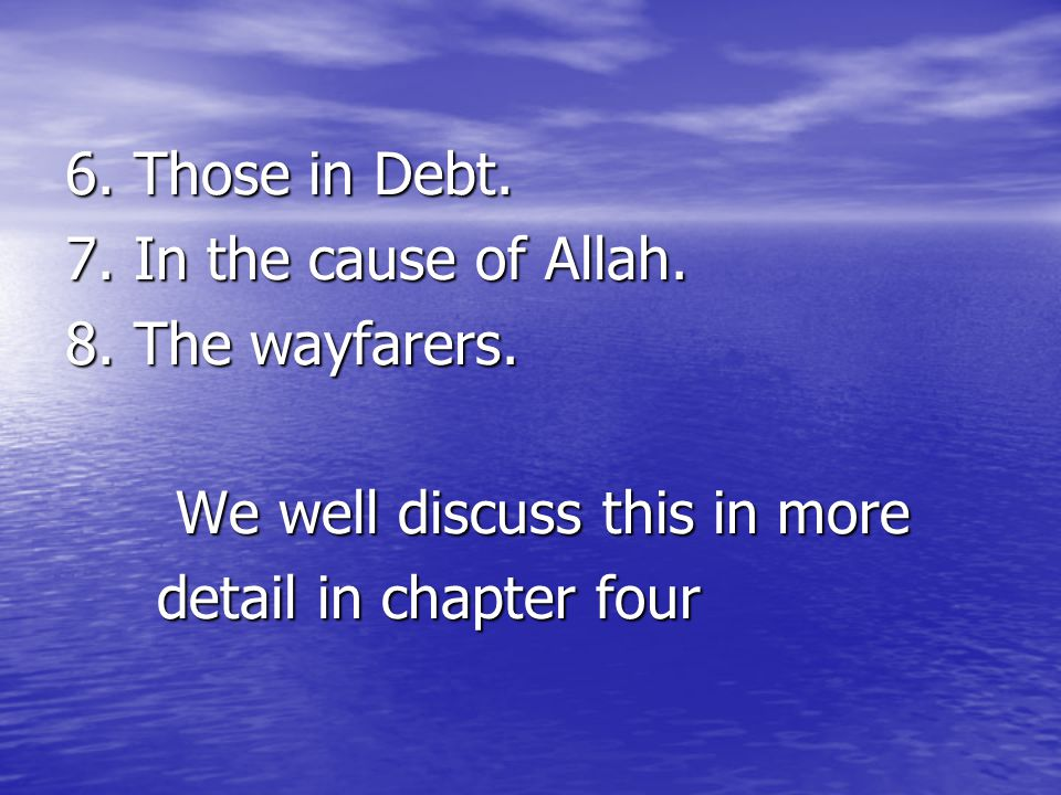 6. Those in Debt. 7. In the cause of Allah. 8.