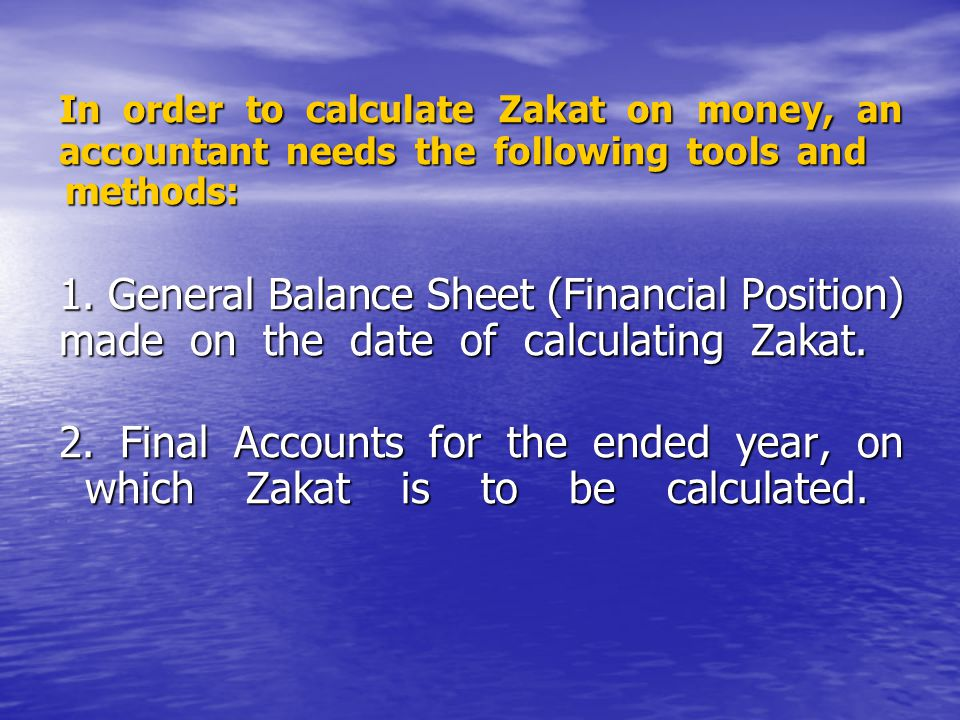 In order to calculate Zakat on money, an accountant needs the following tools and methods: