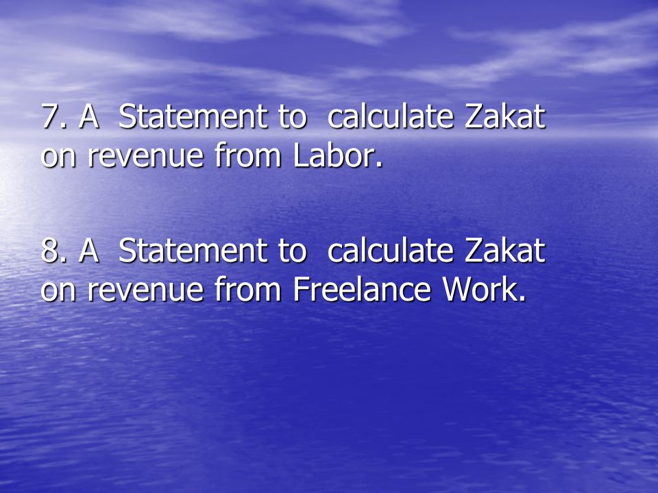 7. A Statement to calculate Zakat on revenue from Labor.