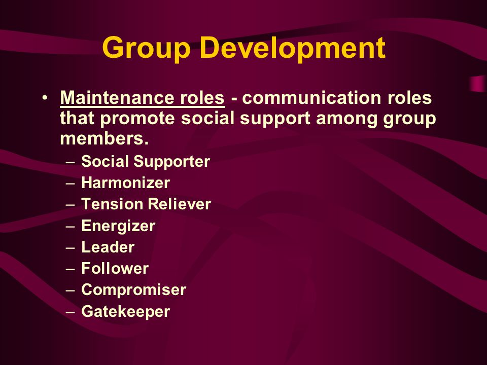 Group Development Maintenance roles - communication roles that promote social support among group members.