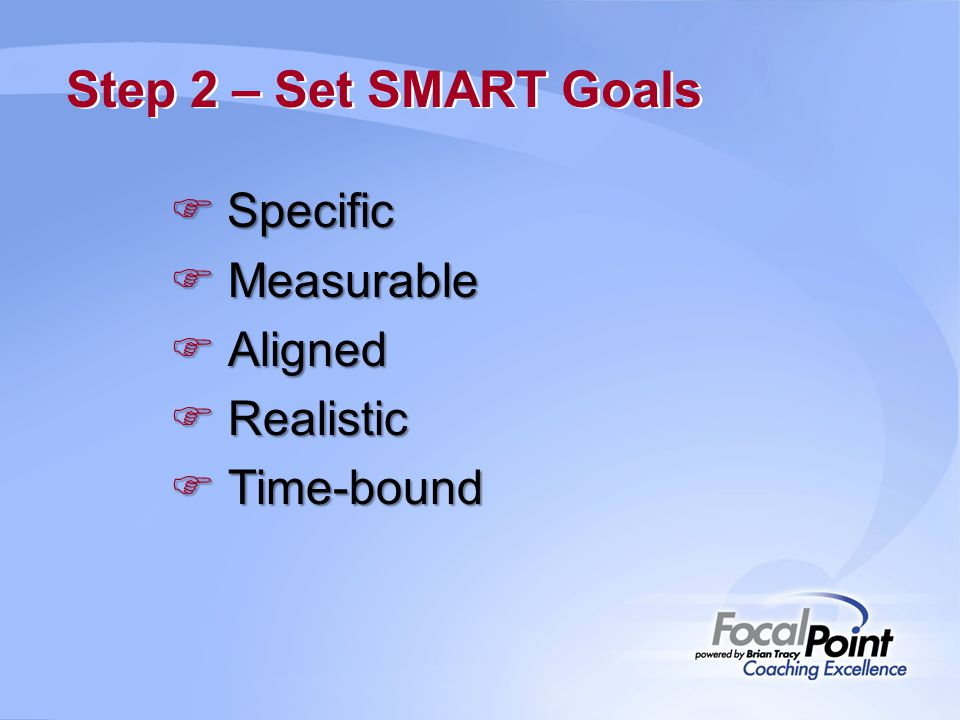 Step 2 – Set SMART Goals Specific Measurable Aligned Realistic