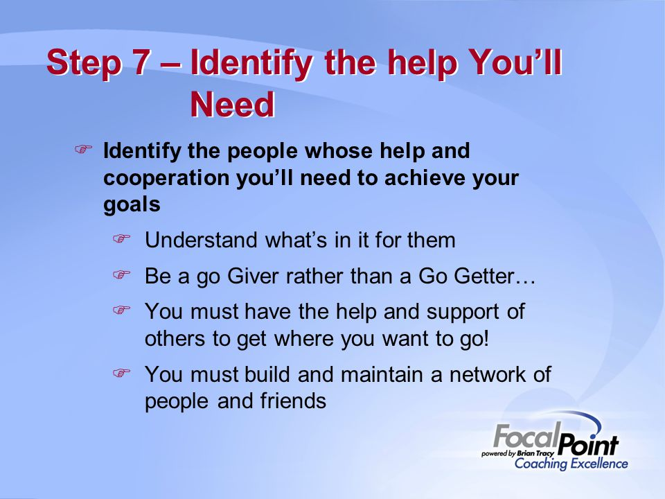 Step 7 – Identify the help You'll Need