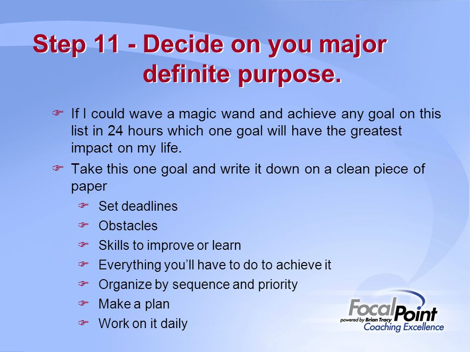 Step 11 - Decide on you major definite purpose.