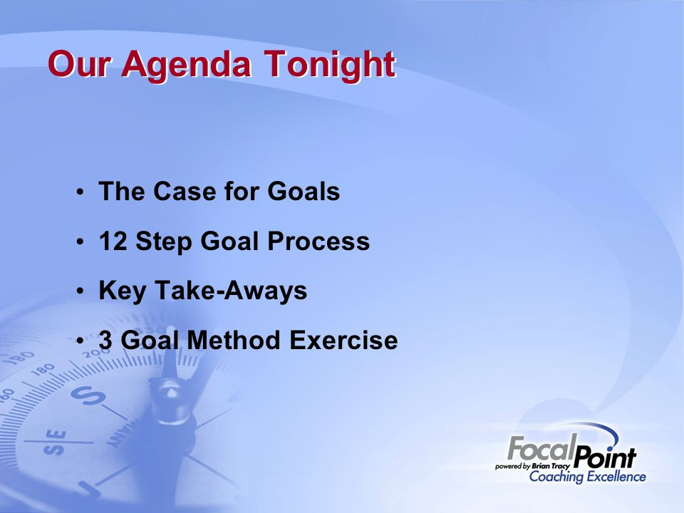 Our Agenda Tonight The Case for Goals 12 Step Goal Process