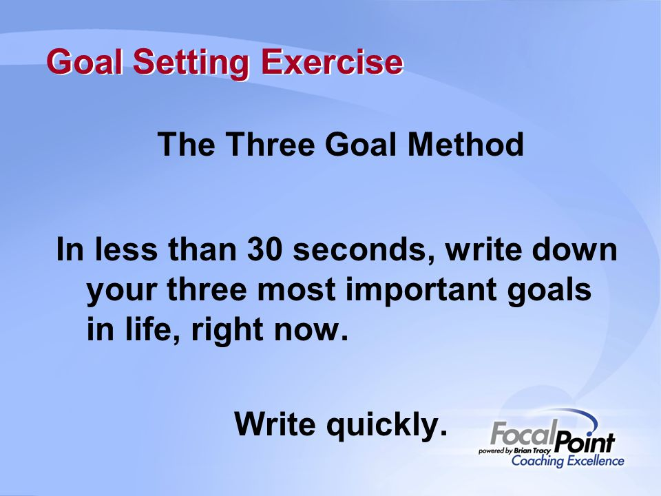 Goal Setting Exercise The Three Goal Method