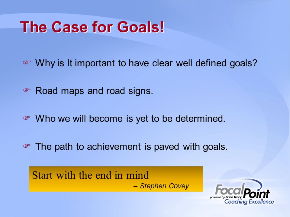 The Case for Goals! Start with the end in mind
