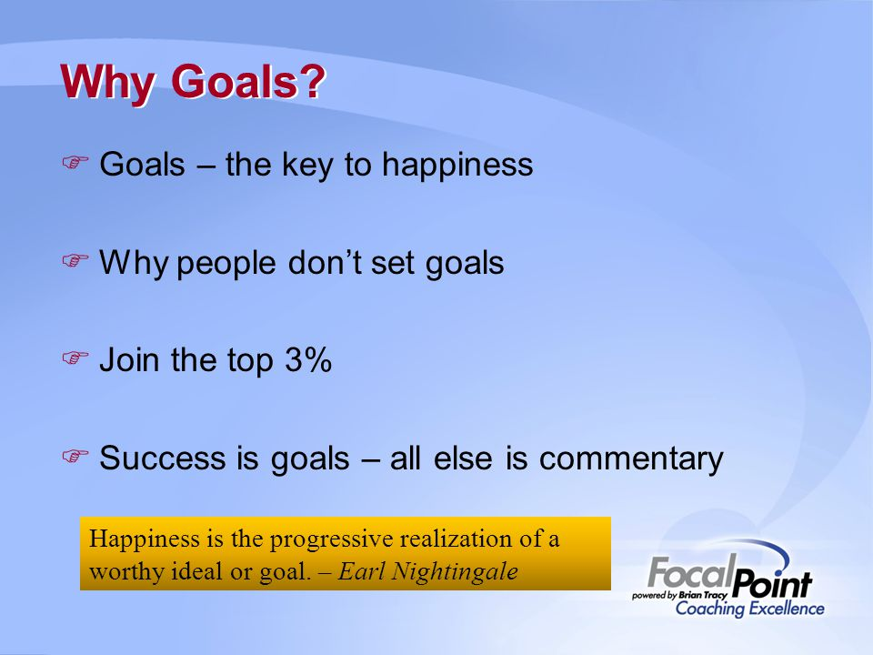 Why Goals Goals – the key to happiness Why people don't set goals