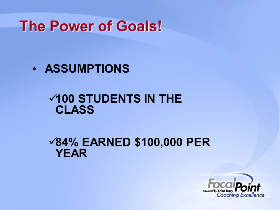 The Power of Goals! ASSUMPTIONS 100 STUDENTS IN THE CLASS