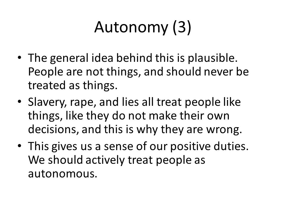 Autonomy (3) The general idea behind this is plausible. People are not things, and should never be treated as things.