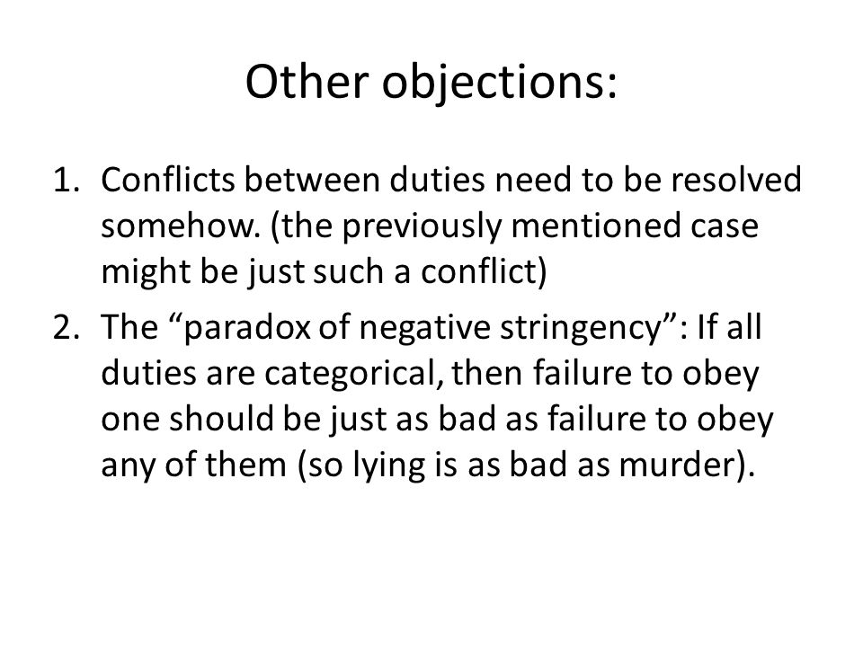Other objections: Conflicts between duties need to be resolved somehow. (the previously mentioned case might be just such a conflict)