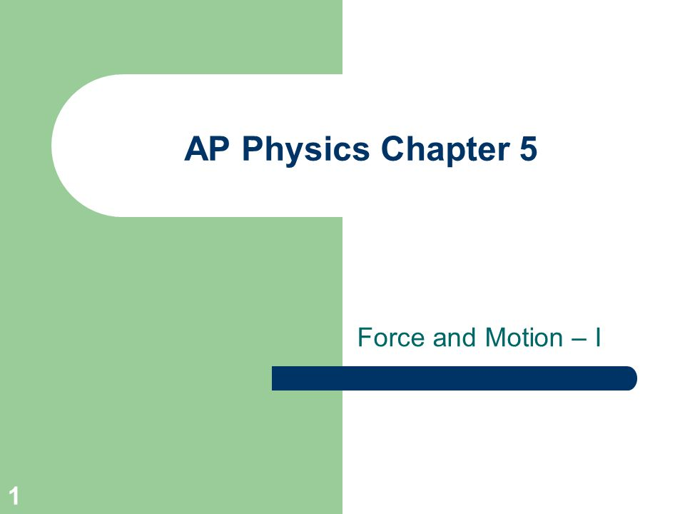 AP Physics Chapter 5 Force and Motion – I