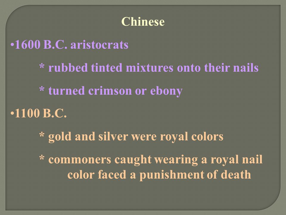 Chinese 1600 B.C. aristocrats. * rubbed tinted mixtures onto their nails. * turned crimson or ebony.