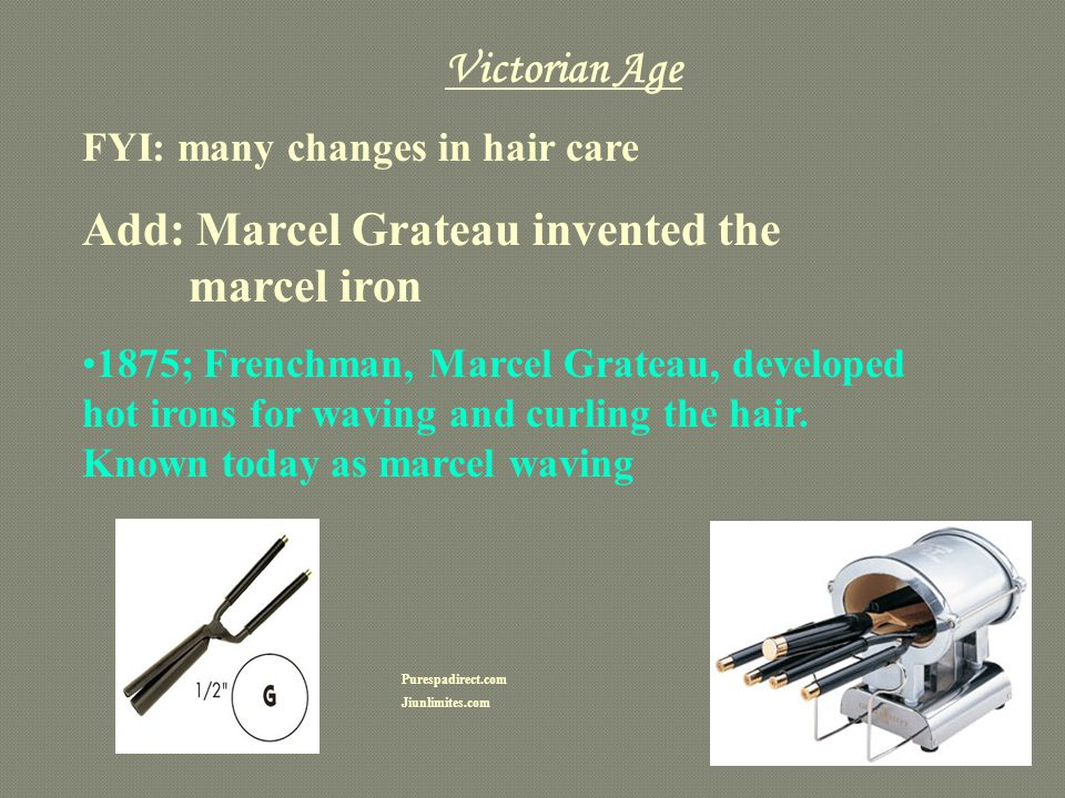 Add: Marcel Grateau invented the marcel iron