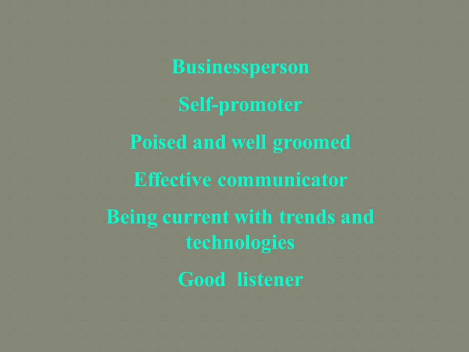 Poised and well groomed Effective communicator