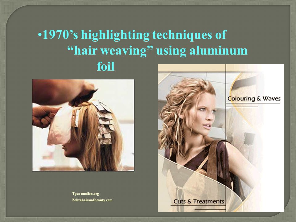 1970's highlighting techniques of hair weaving using aluminum foil