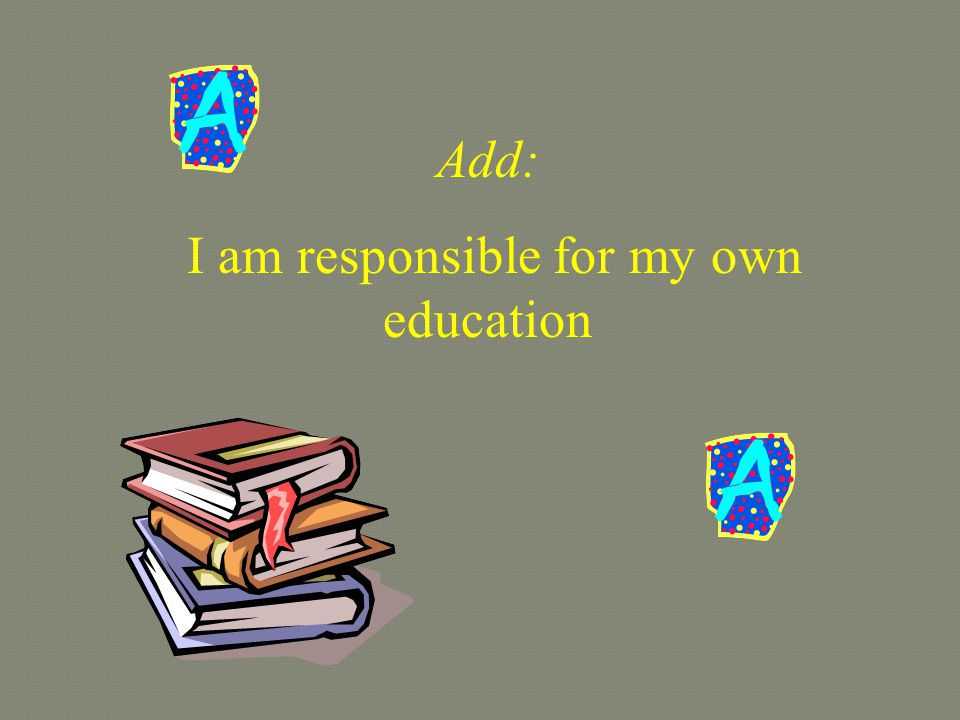I am responsible for my own education