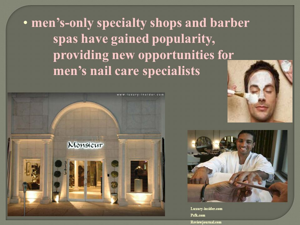 men's-only specialty shops and barber. spas have gained popularity,