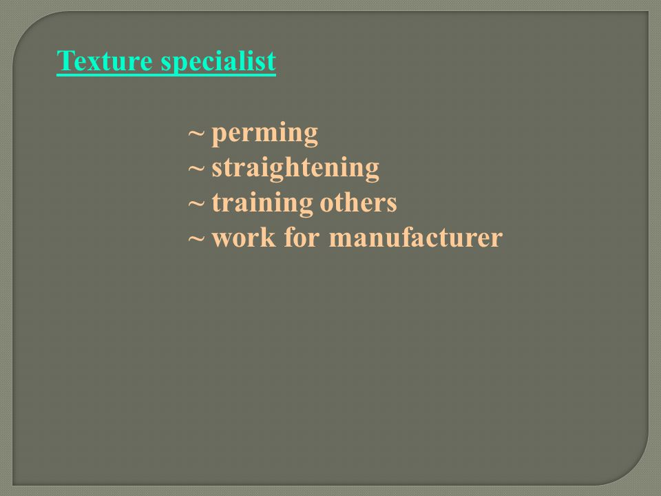 Texture specialist ~ perming ~ straightening ~ training others ~ work for manufacturer