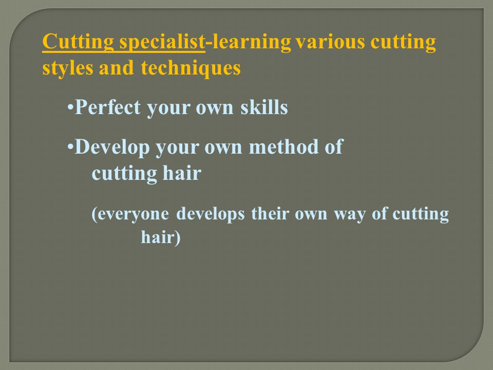 Cutting specialist-learning various cutting styles and techniques