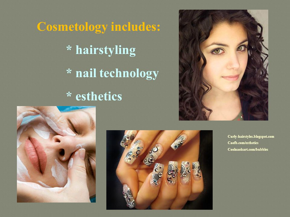 Cosmetology includes: * hairstyling * nail technology * esthetics