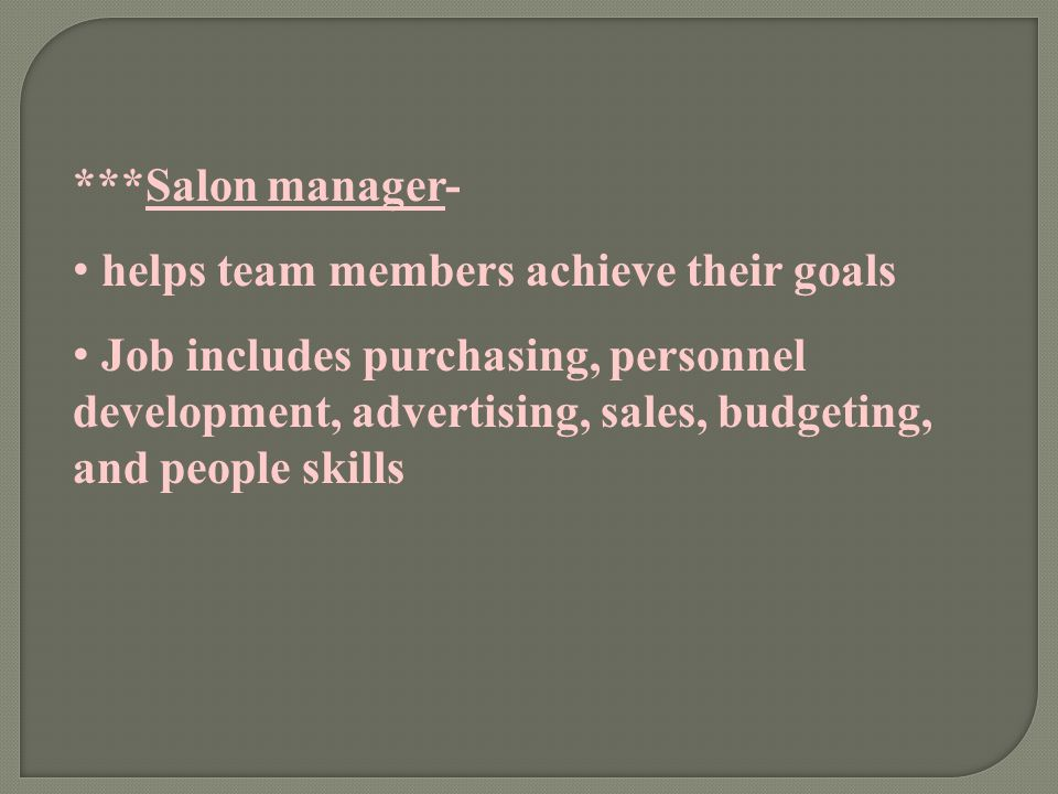 ***Salon manager- helps team members achieve their goals.