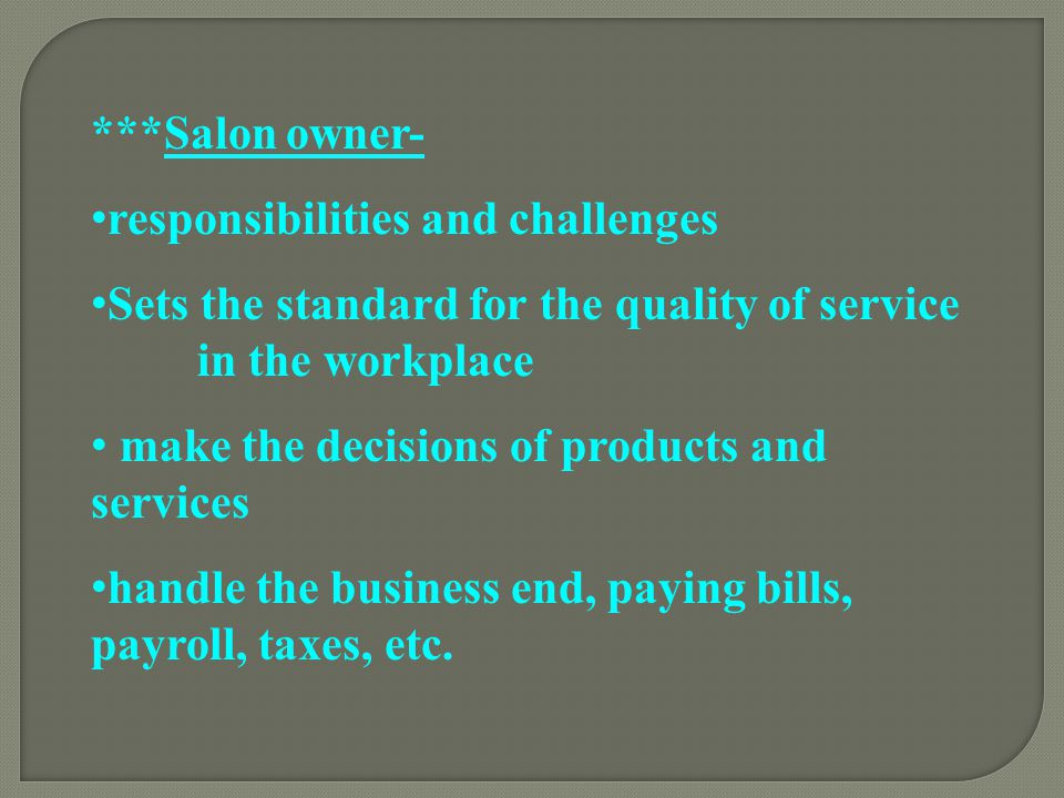 ***Salon owner- responsibilities and challenges. Sets the standard for the quality of service in the workplace.