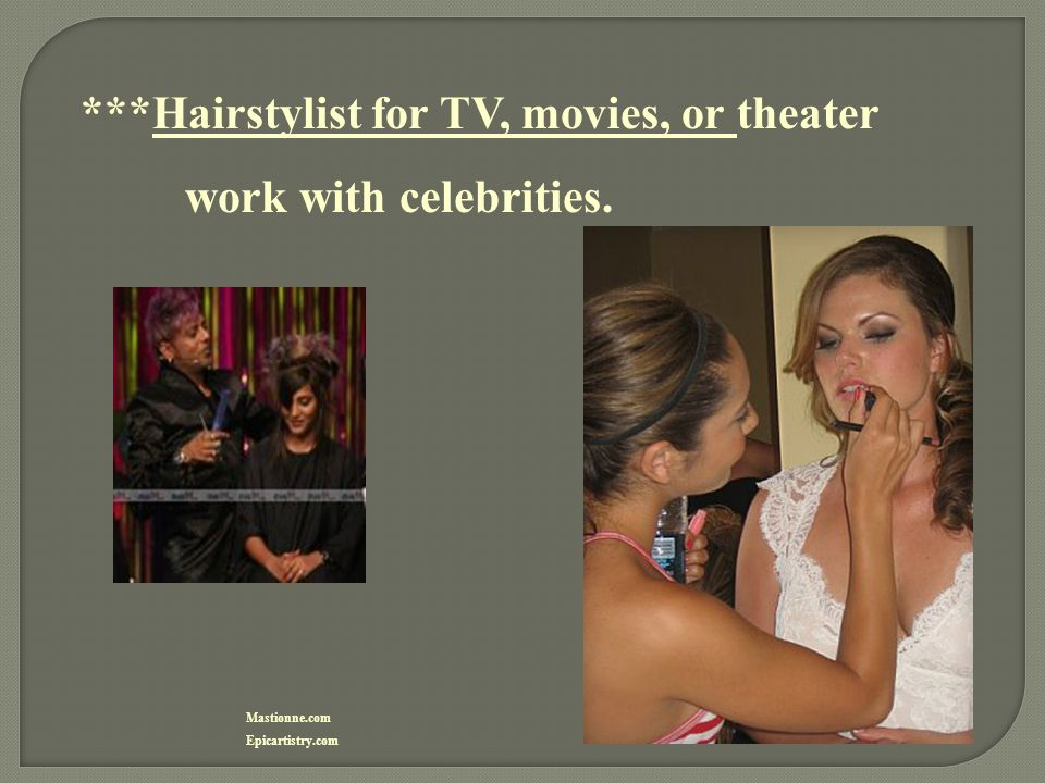 ***Hairstylist for TV, movies, or theater work with celebrities.