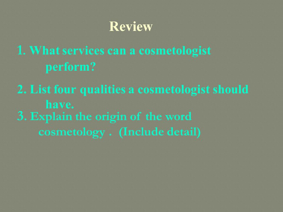 Review 1. What services can a cosmetologist perform