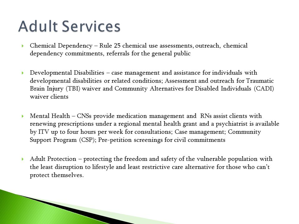 Adult Services Chemical Dependency – Rule 25 chemical use assessments, outreach, chemical dependency commitments, referrals for the general public.