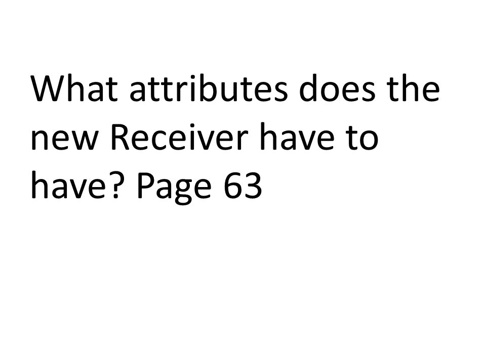What attributes does the new Receiver have to have Page 63
