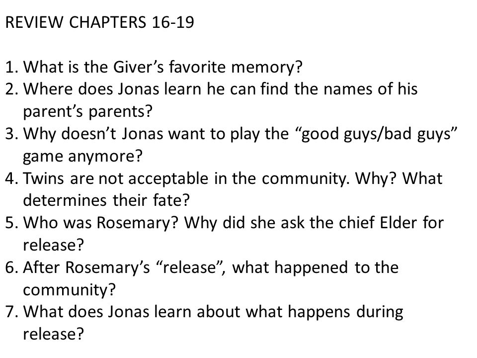 REVIEW CHAPTERS 16-19 What is the Giver's favorite memory Where does Jonas learn he can find the names of his parent's parents
