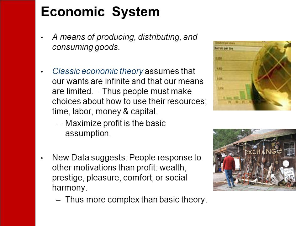 Economic System A means of producing, distributing, and consuming goods.