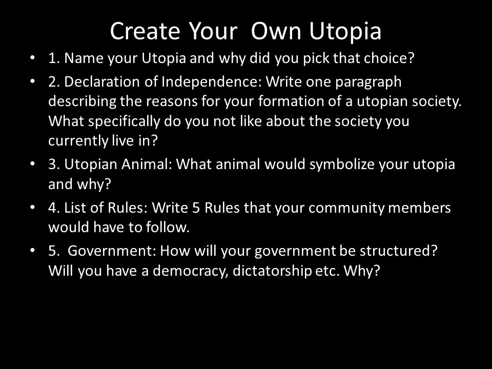 Create Your Own Utopia 1. Name your Utopia and why did you pick that choice