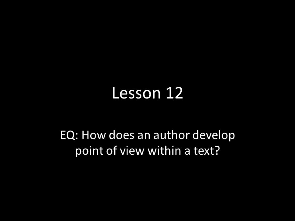 EQ: How does an author develop point of view within a text