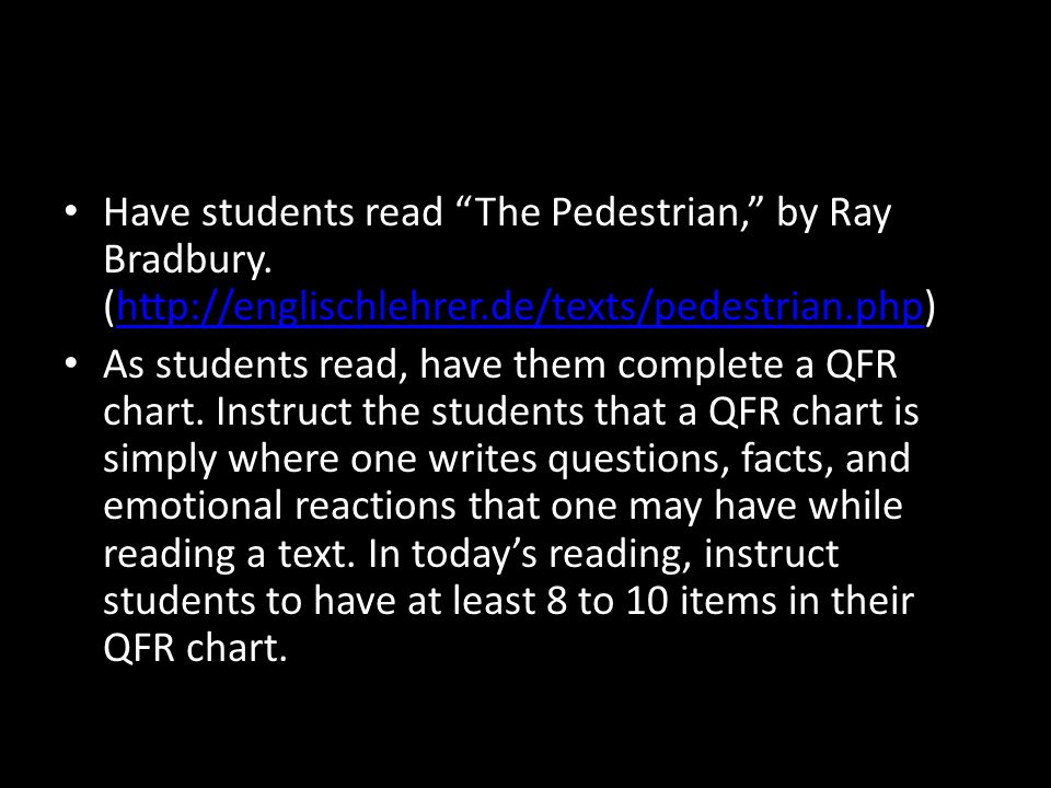 Have students read The Pedestrian, by Ray Bradbury