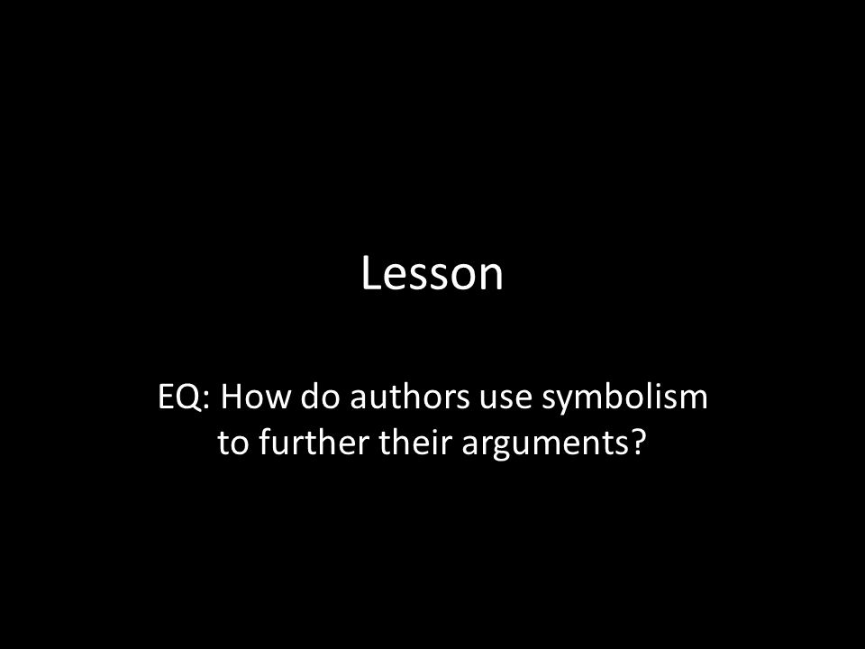 EQ: How do authors use symbolism to further their arguments