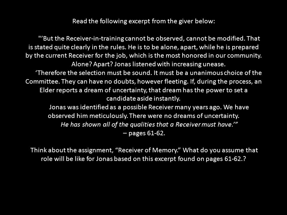 Read the following excerpt from the giver below: 'But the Receiver-in-training cannot be observed, cannot be modified.