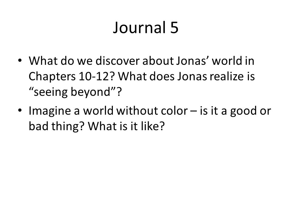 Journal 5 What do we discover about Jonas' world in Chapters 10-12 What does Jonas realize is seeing beyond