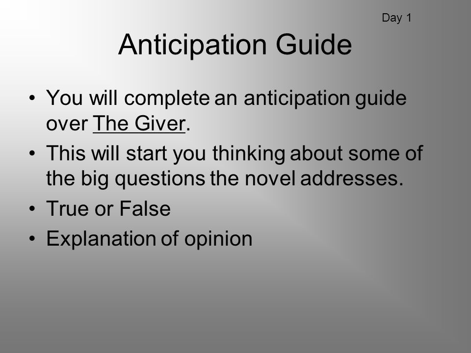 Day 1 Anticipation Guide. You will complete an anticipation guide over The Giver.